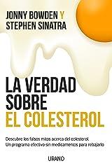 La verdad sobre el colesterol: Descubre los falsos mitos acerca del colesterol. Un programa efectivo y sin medicamentos para rebajarlo (Nutrición y dietética) (Spanish Edition) eBook Kindle