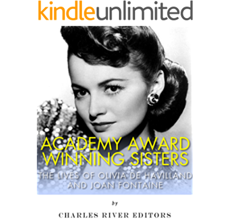 Amazon Com Academy Award Winning Sisters The Lives Of Olivia De Havilland And Joan Fontaine Ebook Charles River Editors Kindle Store