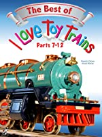The Best of I Love Toy Trains, Parts 7-12 [OV]