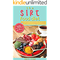 The Sirtfood Diet: Beginner's Guide for the Celebrities' Diet that Activates the Skinny Gene for Fast Weight Loss and Fat Burn [7-Day Complete Plan and 30+ Recipes]
