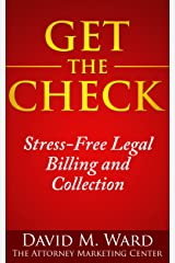 Get The Check: The Attorney Marketing Center's Guide to Stress-Free Legal Billing and Collection Kindle Edition