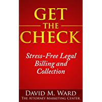 Get The Check: The Attorney Marketing Center's Guide to Stress-Free Legal Billing and Collection