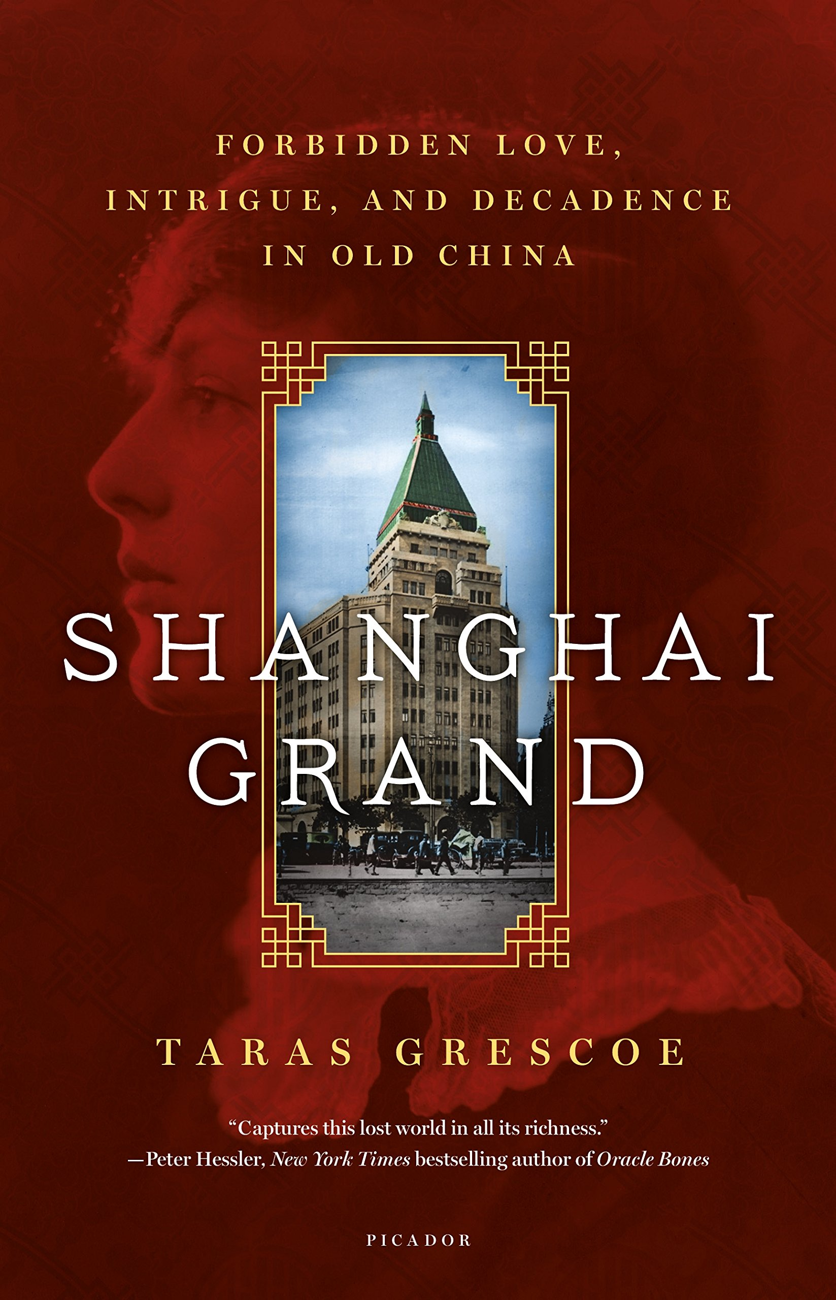Shanghai Grand: Forbidden Love, Intrigue, and Decadence in Old China