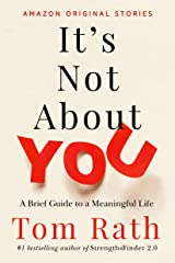 It's Not About You: A Brief Guide to a Meaningful Life Kindle Edition