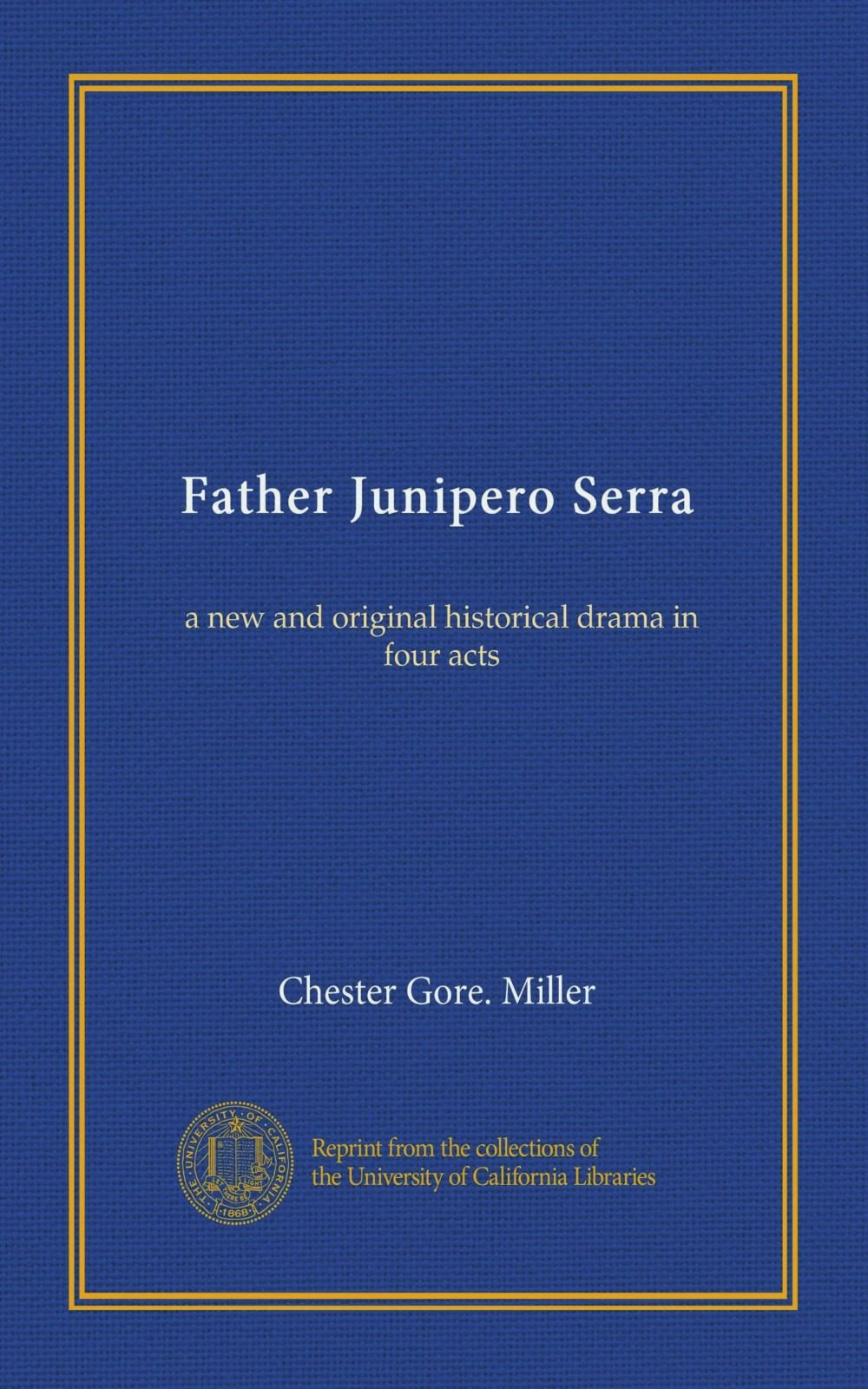 Download Father Junipero Serra: a new and original historical drama in four acts PDF