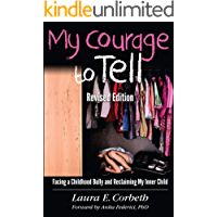 My Courage to Tell: Facing a Childhood Bully and Reclaiming My Inner Child Revised Edition