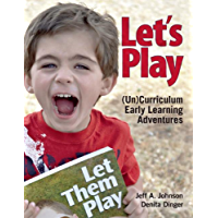 Let's Play: (Un) Curriculum Early Learning Adventures: (Un) Curriculum Early Learning Adventures