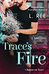 Trace's Fire: A Small Town Firefighter Romance (Sweet on You) Kindle Edition