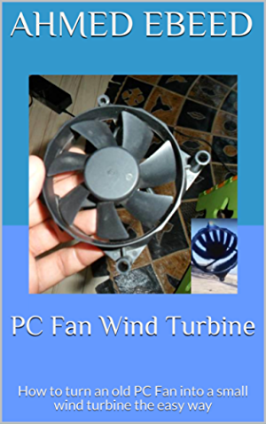 PC Fan Wind Turbine: How to turn an old PC Fan into a small wind turbine the easy way