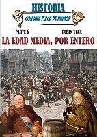 LA EDAD MEDIA POR ENTERO (HISTORIA CON UNA PIZCA