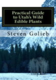 Practical Guide to Utah's Wild Edible Plants