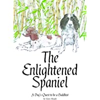 The Enlightened Spaniel - A Dog's Quest to be a Buddhist
