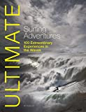 Ultimate Surfing Adventures - 100 Extraordinary Adventures in the Waves (Ultimate Adventures)