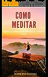 Como Meditar: Reduza sua ansiedade e tenha paz!