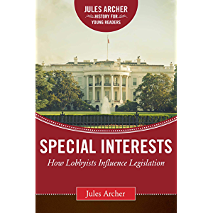 Special Interests: How Lobbyists Influence Legislation (Jules Archer History for Young Readers)
