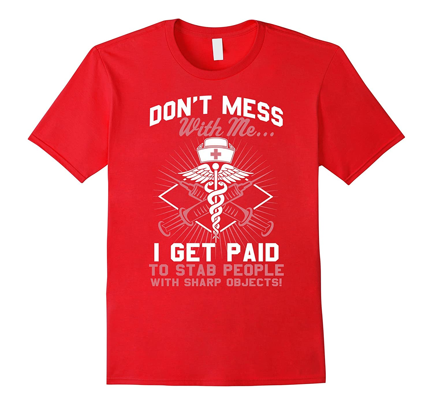 Nurse T-shirt  Dont mess with me I get paid to stab people-CD