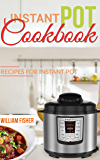 Instant Pot Cookbook Recipes For Instant Pot (Quick,Fast, Healthy, Delicous,Food,Everyday, Pressure Cooker, Recipe book)