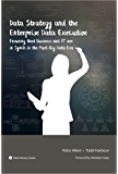 Data Strategy and the Enterprise Data Executive: Ensuring that Business and IT are in Synch in the Post-Big Data Era (Data Literacy Book 1)
