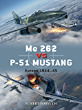 Me 262 vs P-51 Mustang: Europe 1944–45 (Duel Book 100) (English Edition)