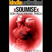 X Soumise X / Son Plus Grand Tabou: (Une Histoire Adulte Érotique de Sexe à Plusieurs) (French Edition)