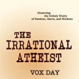 The Irrational Atheist: Dissecting the Unholy