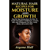 Natural Hair Recipes For Moisture and Growth: Step By Step Instructions On How To Create and Apply Conditioners, Creams, Oils, and Treatments For Dry, Curly, Kinky Afrocentric Hair (English Edition)