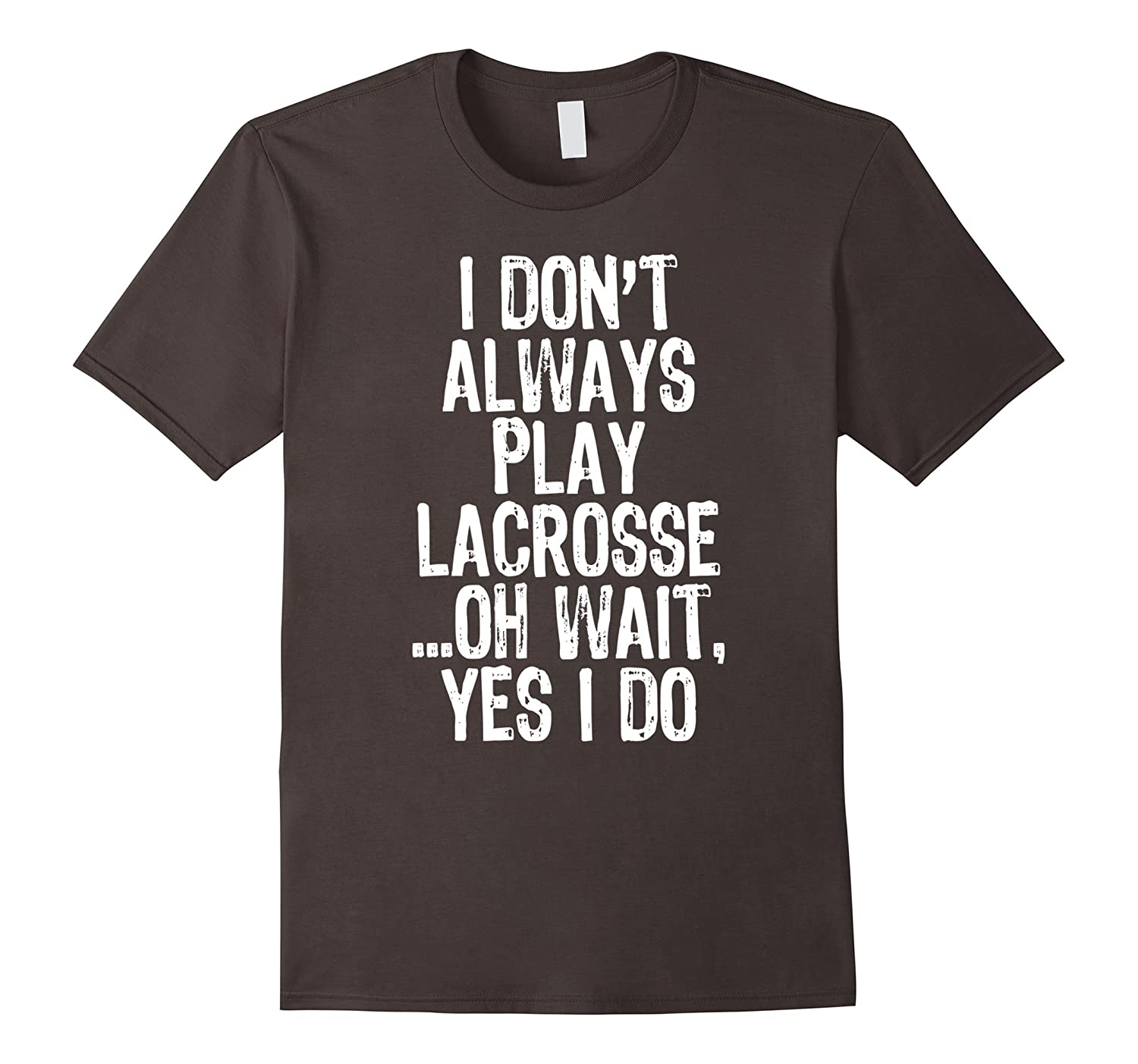 I Don't Always Play Lacrosse …Oh Wait, Yes I Do T-shirt-Teevkd