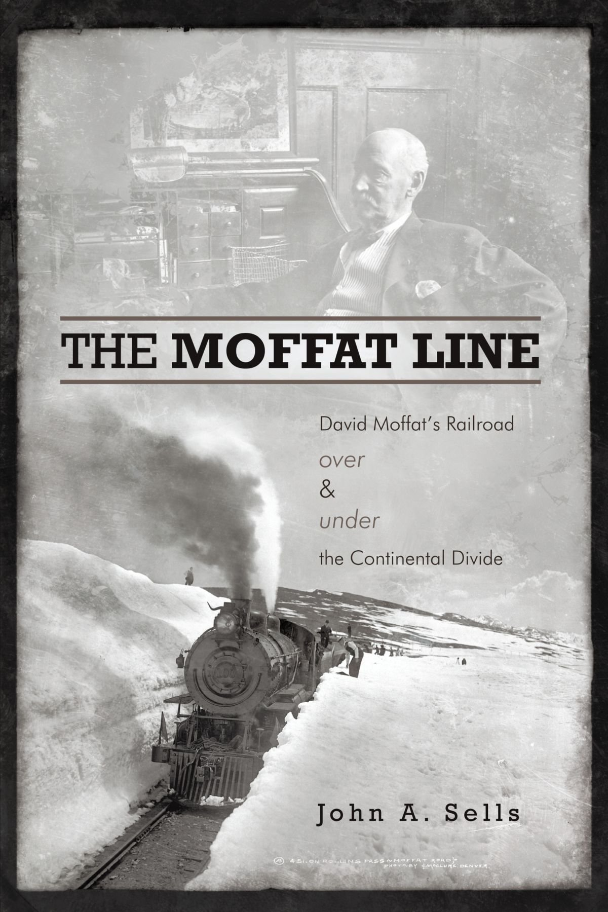The Moffat Line: David Moffat's Railroad Over And Under The Continental Divide PDF