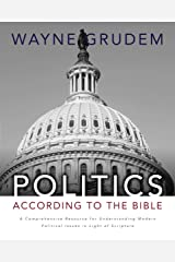 Politics - According to the Bible: A Comprehensive Resource for Understanding Modern Political Issues in Light of Scripture Hardcover