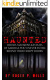 Haunted: Houses, Mansions & Estates Of America You'd Never Enter: Behind Their Creepy Doors (True Horror Stories, True Hauntings, Scary Short Stories Book 1)