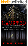Haunted: Houses, Mansions & Estates Of America You'd Never Enter: Behind Their Creepy Doors (True Horror Stories, True Hauntings, Scary Short Stories Book 1) (English Edition)