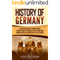History of Germany: A Captivating Guide to German History, Starting from 1871 through the First World War, Weimar…