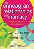 The Enneagram, Relationships and Intimacy: Understanding One Another Leads to Loving Better and Living More Fully