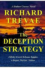 The DECEPTION STRATEGY: A Risky Covert Scheme Topples a Rogue Nuclear Nation (Dalton Crusoe Novels Book 6) Kindle Edition