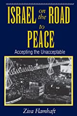 Israel On The Road To Peace: Accepting The Unacceptable Kindle Edition
