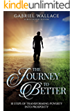 The Journey To Better: 10 Steps of Transforming Poverty Into Prosperity