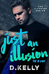 Just an Illusion - The B Side: The B Side (The Illusion Series Book 2) Kindle Edition