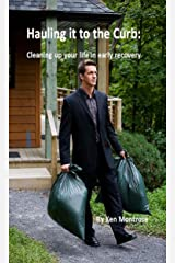 Hauling it to the Curb: Cleaning up your life in early recovery Kindle Edition
