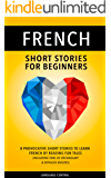 French: Short Stories For Beginners - 8 Provocative Short Stories to Learn French By Reading Fun Tales - Including Tons of Vocabulary & Detailed Quizzes (English Edition)