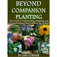 Beyond Companion Planting: Your Guide to Understanding, Designing, and Growing Ecological Plant Guilds in Any Climate