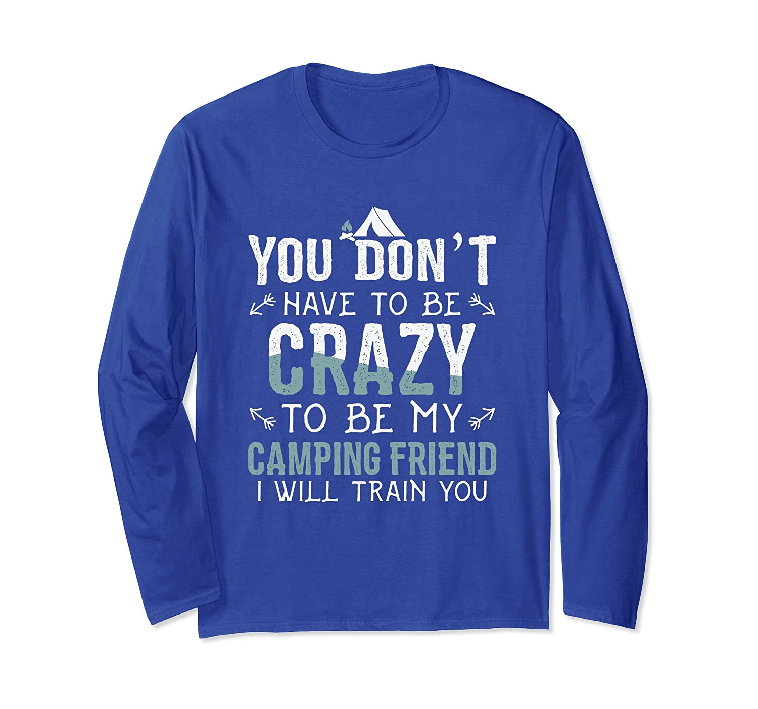 You Don't Have To Be Crazy To Be My Friend Long Sleeve Shirt-mt
