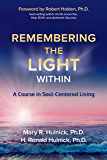 Remembering the Light Within: A Course in Soul-Centered Living