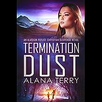Termination Dust: An Alaskan Refuge Christian Suspense Novel