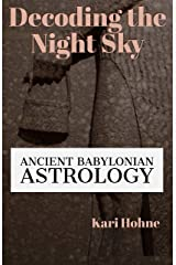 Decoding the Night Sky: Ancient Babylonian Astrology Kindle Edition