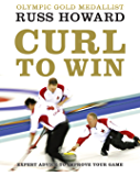 Curl To Win: Expert Advice to Improve Your Game (English Edition)