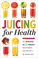 Juicing for Health: 81 Juicing Recipes and 76 Ingredients Proven to Improve Health and Vitality Kindle Edition