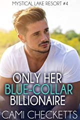 Only Her Blue-Collar Billionaire (Mystical Lake Resort Romance Book 4) Kindle Edition
