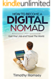 How to Become a Digital Nomad: Quit Your Job and Travel The World (Financial Freedom Guides)