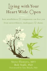 Living with Your Heart Wide Open: How Mindfulness and Compassion Can Free You from Unworthiness, Inadequacy, and Shame Kindle Edition