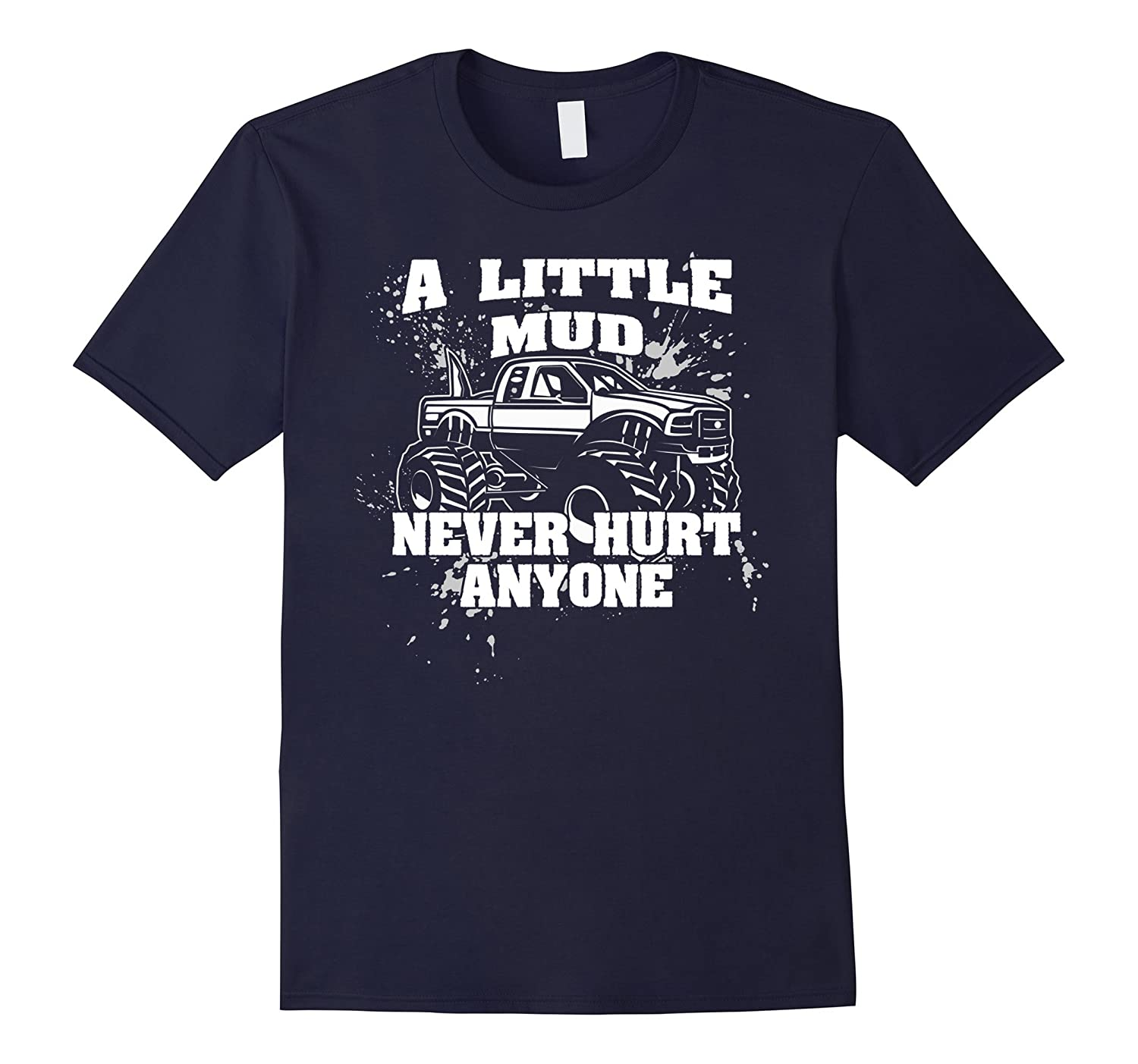 A Little Mud Never Hurt Anyone - Funny Mud Bogging T-Shirt-PL